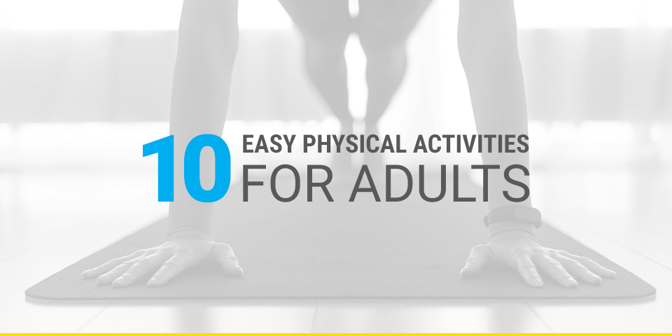 10 easy physical activities for adults