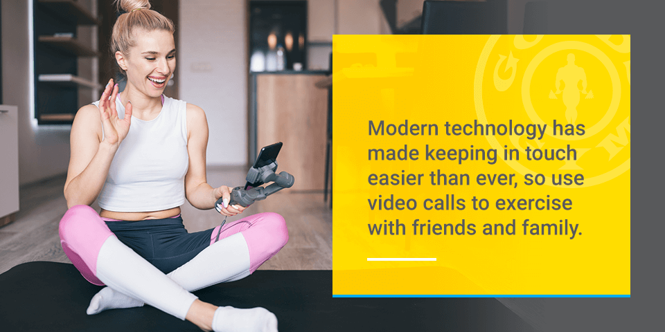 modern technology has made keeping in touch easier than ever, so use video calls to exercise with friends and family