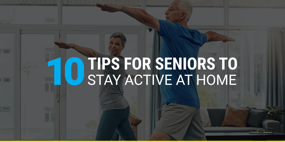 10 tips for seniors to stay active at home
