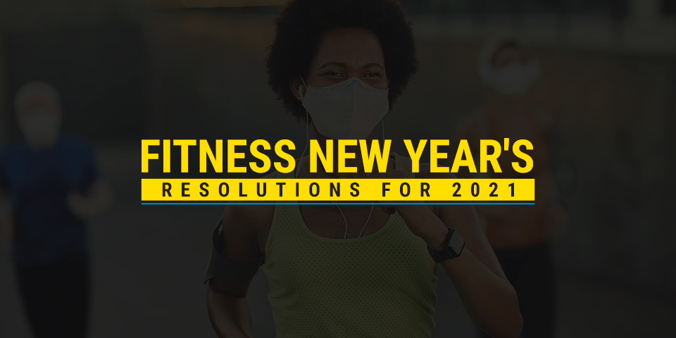 Fitness New Years Resolutions for 2021