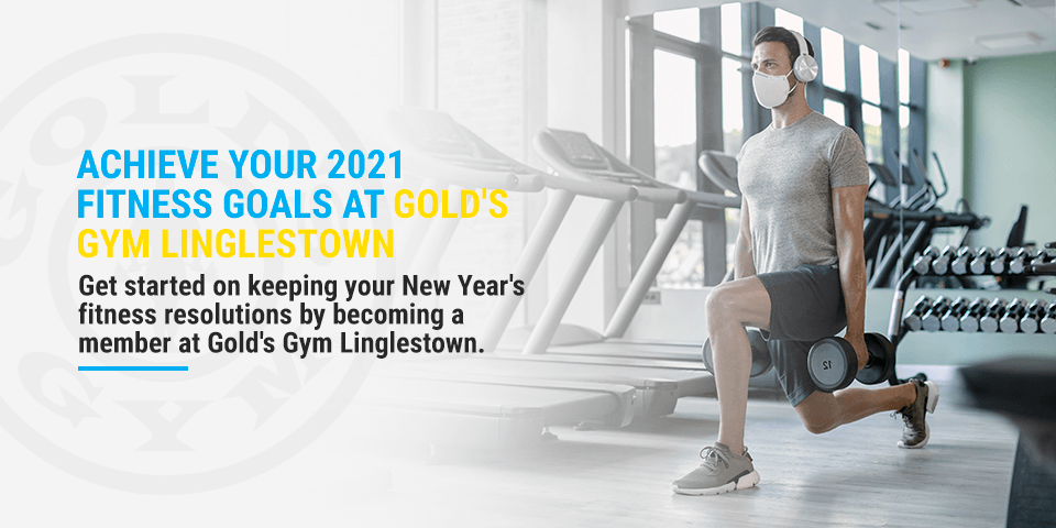 Achieve Your 2021 Fitness Goal at Golds Gym Linglestown
